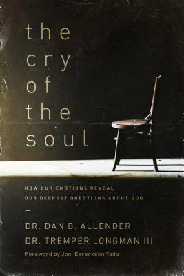 The Cry of the Soul: How Our Emotions Reveal Our Deepest Questions about God - Allender, Dan