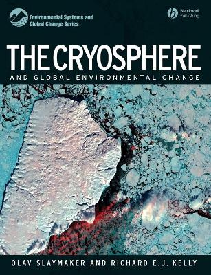 The Cryosphere and Global Environmental Change - Slaymaker, Olav