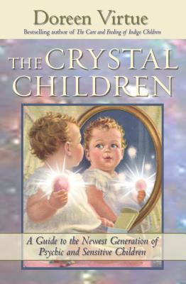 The Crystal Children - Virtue, Doreen, Ph.D., M.A., B.A.