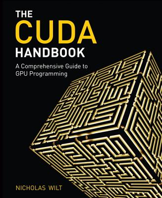 The Cuda Handbook: A Comprehensive Guide to GPU Programming - Wilt, Nicholas