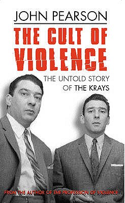 The Cult Of Violence: The Untold Story of the Krays - Pearson, John