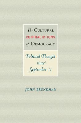The Cultural Contradictions of Democracy: Political Thought Since September 11 - Brenkman, John