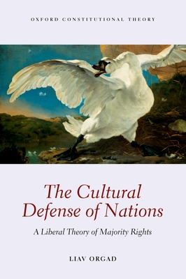 The Cultural Defense of Nations: A Liberal Theory of Majority Rights - Orgad, Liav