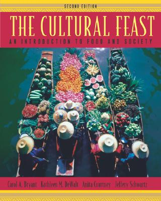 The Cultural Feast: An Introduction to Food and Society - Bryant, Carol, Dr., and DeWalt, Kathleen M, Dr., and Courtney, Anita
