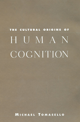 The Cultural Origins of Human Cognition - Tomasello, Michael