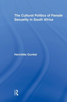 The Cultural Politics of Female Sexuality in South Africa - Gunkel, Henriette