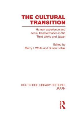 The Cultural Transition: Human Experience and Social Transformation in the Third World and Japan - White, Merry I. (Editor), and Pollak, Susan M. (Editor)