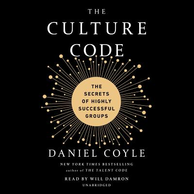 The Culture Code: The Secrets of Highly Successful Groups - Coyle, Daniel, and Damron, Will (Read by)