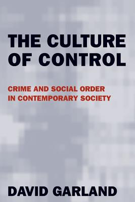 The Culture of Control: Crime and Social Order in Contemporary Society - Garland, David