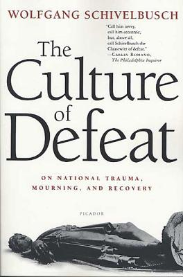 The Culture of Defeat: On National Trauma, Mourning, and Recovery - Schivelbusch, Wolfgang, and Chase, Jefferson (Translated by)