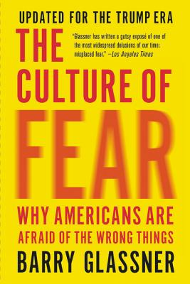 The Culture of Fear: Why Americans Are Afraid of the Wrong Things - Glassner, Barry, Dr.