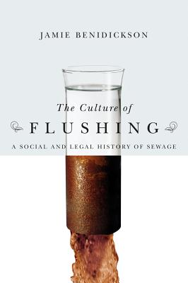 The Culture of Flushing: A Social and Legal History of Sewage - Benidickson, Jamie