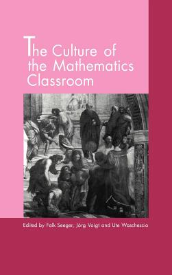 The Culture of the Mathematics Classroom - Seeger, Falk (Editor)