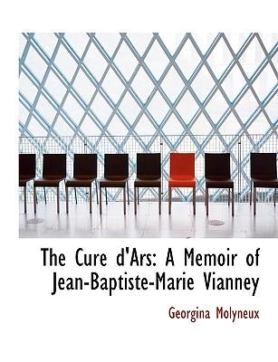 The Cur D'Ars: A Memoir of Jean-Baptiste-Marie Vianney - Molyneux, Georgina