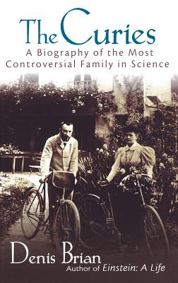 The Curies: A Biography of the Most Controversial Family in Science - Brian, Denis