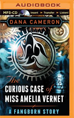 The Curious Case of Miss Amelia Vernet - Cameron, Dana, PH.D., and Wilds, Heather (Read by)