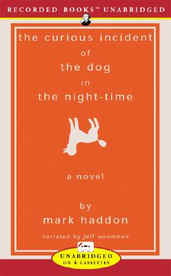 The Curious Incident of the Dog in the Night-Time - Haddon, Mark, and Woodman, Jeff (Narrator)