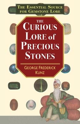 The Curious Lore of Precious Stones - Kunz, George Frederick