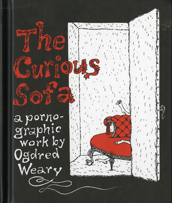 The Curious Sofa: A Pornographic Work by Ogdred Weary - Gorey, Edward