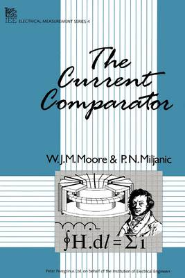 The Current Comparator - Moore, W J M, and Miljanic, P N