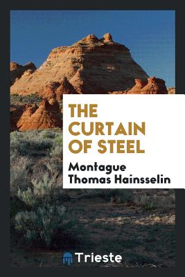 The Curtain of Steel - Hainsselin, Montague Thomas