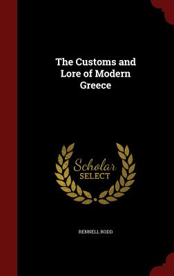 The Customs and Lore of Modern Greece - Rodd, Rennell