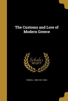 The Customs and Lore of Modern Greece - Rodd, Rennell 1858-1941