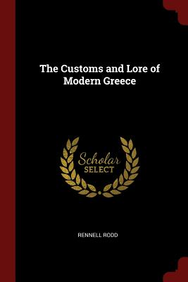The Customs and Lore of Modern Greece - Rodd, Rennell, Sir