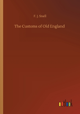 The Customs of Old England - Snell, F J
