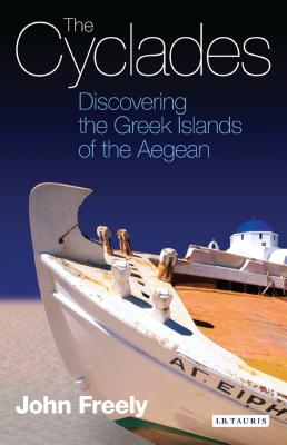 The Cyclades: Discovering the Greek Islands of the Aegean - Freely, John, Professor