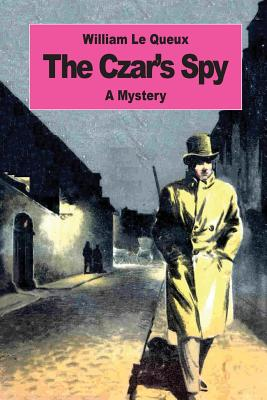 The Czar's Spy: The Mystery of a Silent Love - Le Queux, William