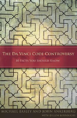 The Da Vinci Code Controversy: 10 Facts You Should Know - Easley, Michael J, and Ankerberg, John, Dr.