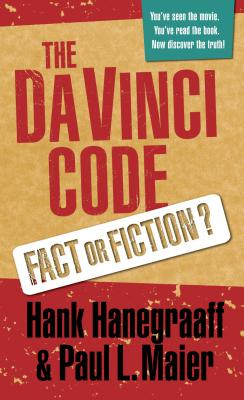 The Da Vinci Code: Fact or Fiction? - Hanegraaff, Hank, and Maier, Paul, and Maier, Paul L, Ph.D.