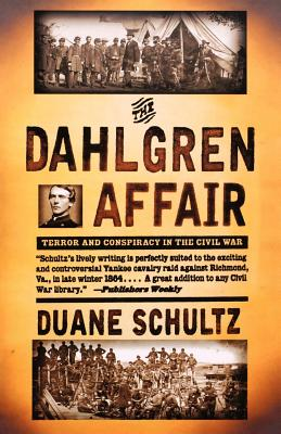 The Dahlgren Affair: Terror and Conspiracy in the Civil War - Schultz, Duane P