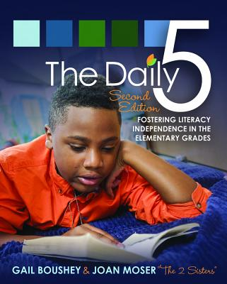 The Daily 5: Fostering Literacy in the Elementary Grades - Boushey, Gail, and Moser, Joan