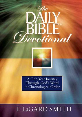 The Daily Bible Devotional: A One-Year Journey Through God's Word in Chronological Order - Smith, F LaGard