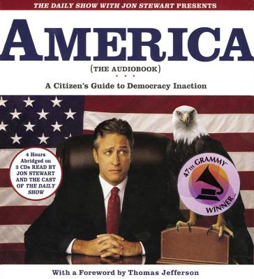 The Daily Show with Jon Stewart Presents America: A Citizen's Guide to Democracy Inaction - Stewart, Jon (Read by), and Jefferson, Thomas (Foreword by)