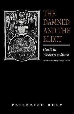 The Damned and the Elect: Guilt in Western Culture - Ohly, Friedrich, and Archibald, Linda (Translated by), and Steiner, George (Foreword by)