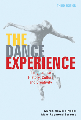 The Dance Experience: Insights Into History, Culture, and Creativity - Nadel, Myron Howard, and Strauss, Marc Raymond