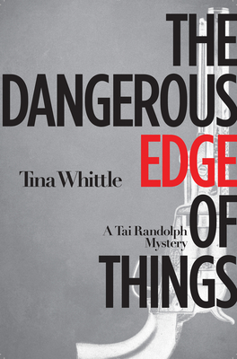 The Dangerous Edge of Things: A Tai Randolph Mystery - Whittle, Tina