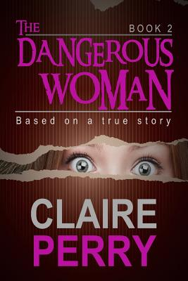 The Dangerous Woman Book 2: Mystery (Thriller Suspense Crime Murder psychology Fiction)Series: Crime Conspiracies Short story - Perry, Claire