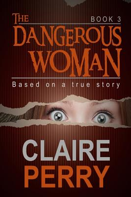 The Dangerous Woman Book 3: Mystery (Thriller Suspense Crime Murder psychology Fiction)Series: Crime Conspiracies Short story - Perry, Claire