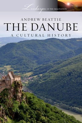 The Danube: A Cultural History - Beattie, Andrew
