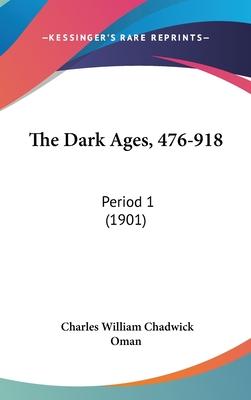 The Dark Ages, 476-918: Period 1 (1901) - Oman, Charles William Chadwick, Sir