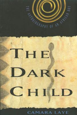 The Dark Child: The Autobiography of an African Boy - Laye, Camara, and Thoby-Marcellin, Philippe (Introduction by), and Kirkup, James (Translated by)