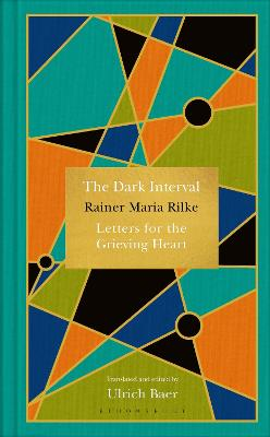 The Dark Interval: Letters for the Grieving Heart - Rilke, Rainer Maria, and Baer, Ulrich (Translated by)