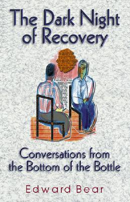 The Dark Night of Recovery: Conversations from the Bottom of the Bottle - Bear, Edward
