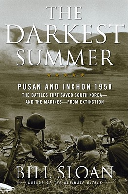 The Darkest Summer: Pusan and Inchon 1950: The Battles That Saved South Korea--And the Marines--From Extinction - Sloan, Bill