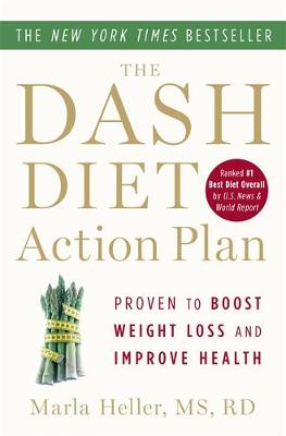 The Dash Diet Action Plan: Proven to Lower Blood Pressure and Cholesterol without Medication - Heller, Marla