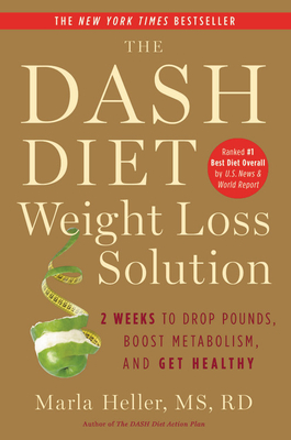 The Dash Diet Weight Loss Solution: 2 Weeks to Drop Pounds, Boost Metabolism, and Get Healthy - Heller, Marla